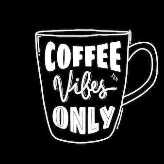 Tylko wibracje kawy. ręcznie rysowane napis plakat. motywacyjna typografia do nadruków. napis wektorowy