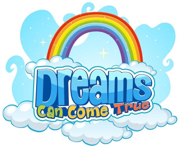 Typografia czcionek dreams can come true z izolowanym banerem tęczy i chmur