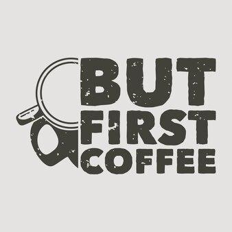 Typografia w stylu vintage, ale pierwsza kawa do projektowania koszulek
