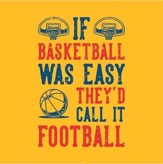 Typografia ze sloganem w stylu vintage, gdyby koszykówka była łatwa, nazwaliby ją piłką nożną do projektowania koszulek