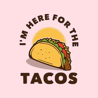 Typografia ze sloganem w stylu vintage jestem tu dla tacos do projektowania koszulek