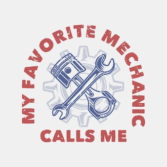 Typografia ze sloganem w stylu vintage, mój ulubiony mechanik wzywa mnie do zaprojektowania koszulki