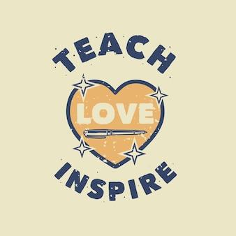 Typografia ze sloganem w stylu vintage uczy miłości inspirować do projektowania koszulek