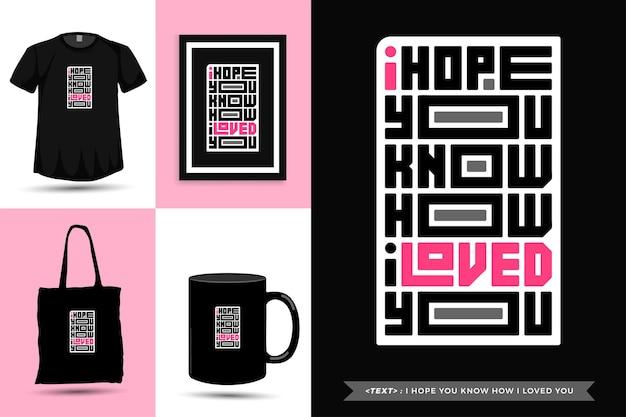 Typograficzna inspiracja cytatem tshirt mam nadzieję, że wiesz, jak cię kochałem. typografia napis pionowy szablon projektu