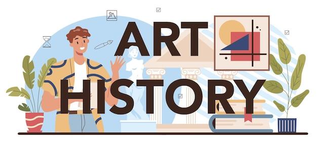 Typograficzne nagłówek historii sztuki. student studiujący historię sztuki w szkole