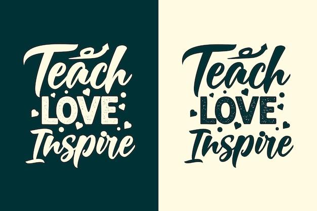 Uczyć miłości inspirować nauczyciela typografii napis cytaty projekt koszulki