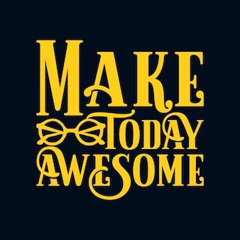 Uczyń dzisiaj niesamowitym. ręcznie rysowane projekt plakatu typografii.