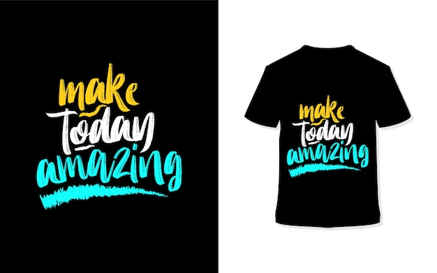 Uczyń dzisiaj niesamowitym. stylowa koszulka i odzież typograficzna.