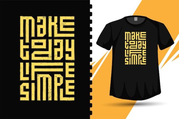 Uczyń dzisiejsze życie prostym, modnym szablonem typografii z napisem w pionie do druku t shirt modowej odzieży, plakatu i zestawu towarów