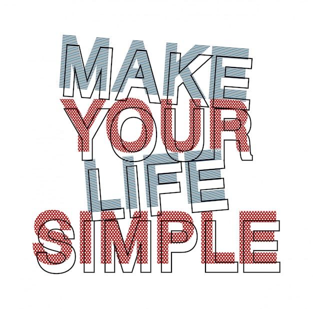 Uczyń swoje życie prostą typografią dla koszulki z nadrukiem