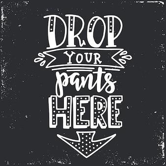 Upuść spodnie tutaj ręcznie rysowana typografia