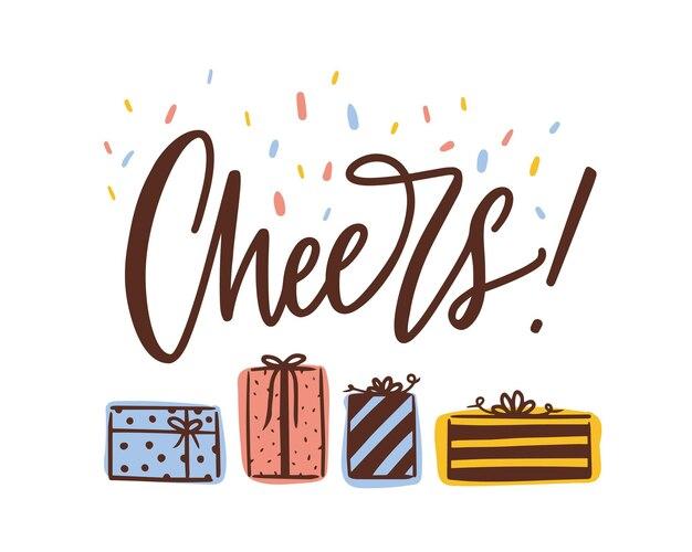 Uroczysty szablon transparentu z napisem cheers odręcznym elegancką czcionką kaligraficzną i pudełkami na prezenty lub prezenty. świąteczna pocztówka. ilustracja wektorowa creative na przyjęcie urodzinowe.