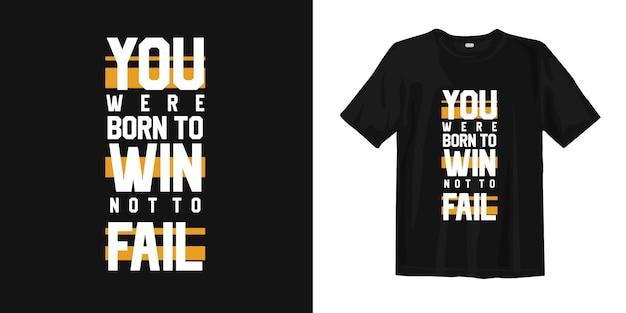 Urodziliście się, by wygrać, a nie zawieść. inspirujące cytaty typograficzne graficzne koszulki