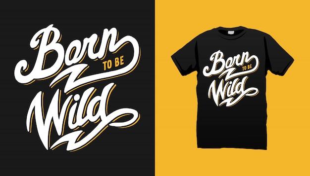 Urodzony, aby być dzikim projektem koszulki typograficznej