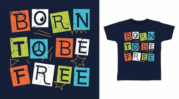 Urodzony, aby być wolnym konceptem typografii t shirt