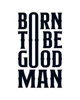 Urodzony, by być dobrym człowiekiem. nowoczesne ręcznie rysowane plakat typografii.