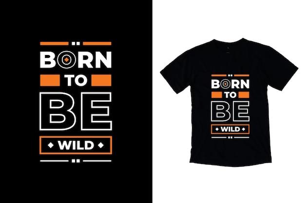 Urodzony, by być dzikim, nowoczesny projekt koszulki z cytatami