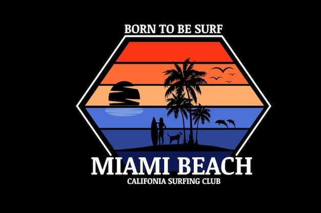Urodzony, By Być Surfingowym Klubem Surfingowym W Miami Beach W Kalifornii W Kolorze Pomarańczowym I Niebieskim Premium Wektorów