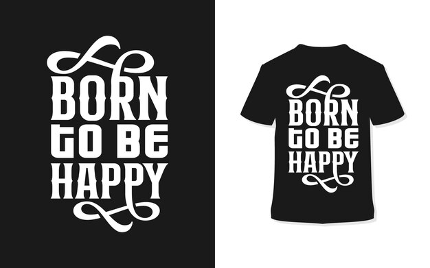 Urodzony by być szczęśliwym. stylowa koszulka z typografią.