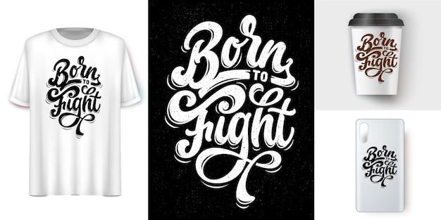 Urodzony by walczyć. napis cytaty projekt na koszulkę. projekt koszulki motywacyjne słowa. projekt koszulki ręcznie rysowane napis