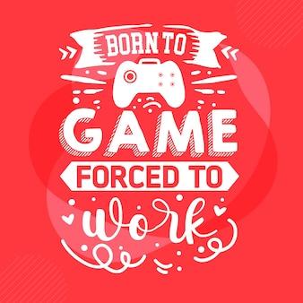 Urodzony do gry zmuszony do pracy szablon cytatu typografia premium vector design