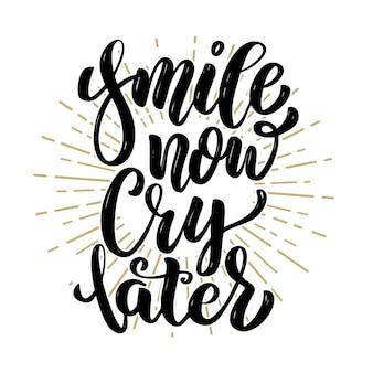 Uśmiechaj się teraz, płacz później. ręcznie rysowane cytat napis motywacji. element na plakat, baner, kartkę z życzeniami. ilustracja