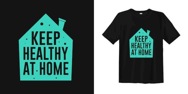 Utrzymuj zdrowie w domu. porady dotyczące wirusa pandemii koronowej w projektowaniu koszulek