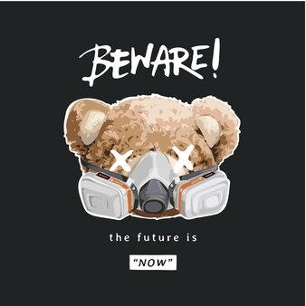 Uważaj na slogan kaligrafii z głową lalki niedźwiedzia w masce gazowej ilustracji wektorowych na czarnym tle