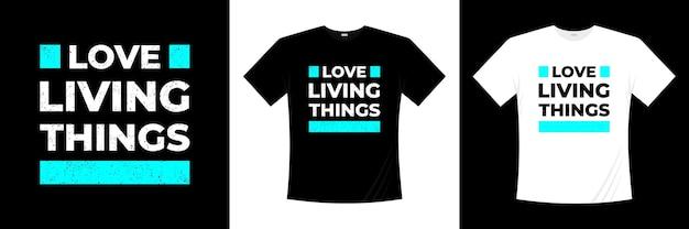 Uwielbiam projekt koszulki typografii żywych rzeczy. mówiąc, fraza, cytaty t shirt.