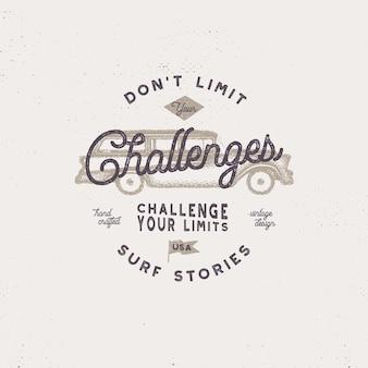 Vintage ręcznie rysowane etykiety, inspirujący cytat - nie ograniczaj wyzwań. z samochodu surfingowego w starym stylu hipster.