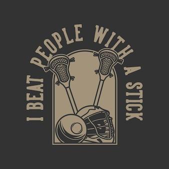 Vintage slogan typografia biję ludzi kijem za projekt koszulki