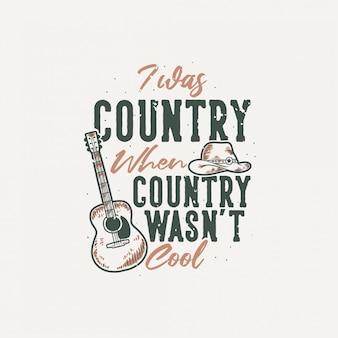 Vintage slogan typografia byłem krajem, gdy kraj nie był fajny