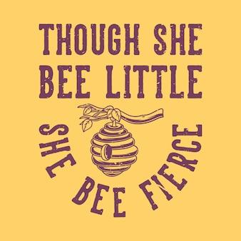Vintage slogan typografia, chociaż ona mała pszczółka zaciekła