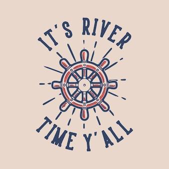 Vintage slogan typografia czas na rzekę wszyscy