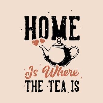 Vintage slogan typografia dom jest tam, gdzie jest herbata