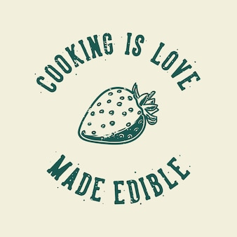Vintage slogan typografia gotowanie to miłość, która jest jadalna dla projektu koszulki