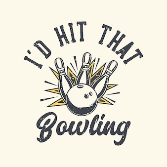 Vintage slogan typografia i'd that bowling