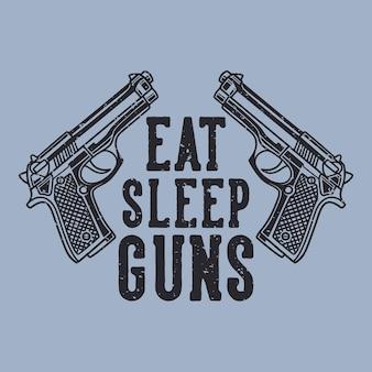 Vintage slogan typografia jedz pistolety do spania na projekt koszulki