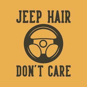 Vintage slogan typografia jeep hair nie dba o projekt koszulki