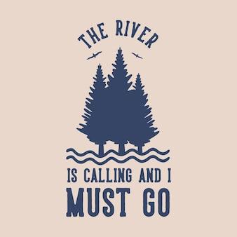 Vintage slogan typografia, którą wzywa rzeka i muszę zdecydować się na projekt koszulki