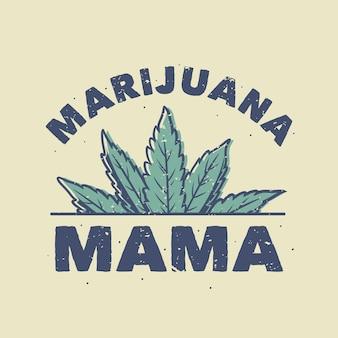 Vintage slogan typografia marihuana mama na projekt koszulki