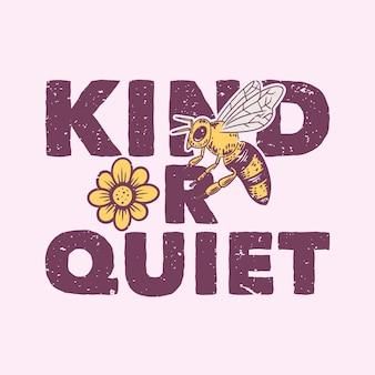 Vintage slogan typografia miły lub cichy dla projektu koszulki