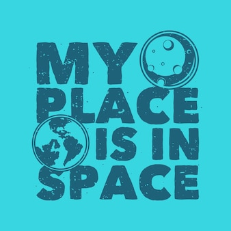 Vintage slogan typografia moje miejsce w przestrzeni na projekt koszulki