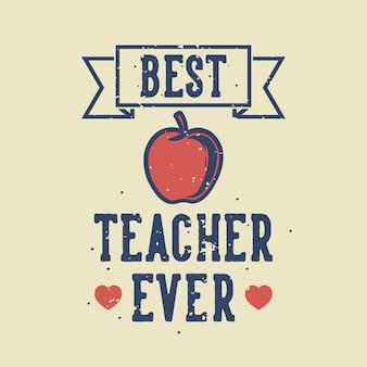 Vintage slogan typografia najlepszy nauczyciel wszechczasów