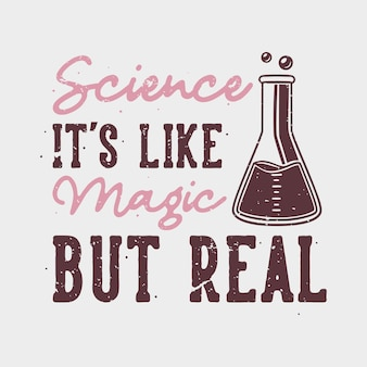 Vintage slogan typografia nauka jest jak magia, ale prawdziwa