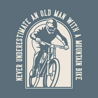 Vintage slogan typografia nigdy nie lekceważ starszego mężczyzny z rowerem górskim do projektowania koszulek
