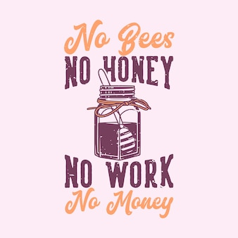 Vintage slogan typografia no bees no honey no work no money for t shirt