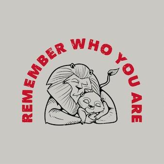 Vintage slogan typografia pamiętaj, kim jesteś śpiąca rodzina lwów