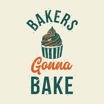 Vintage slogan typografia piekarze będą piec dla projektu koszulki