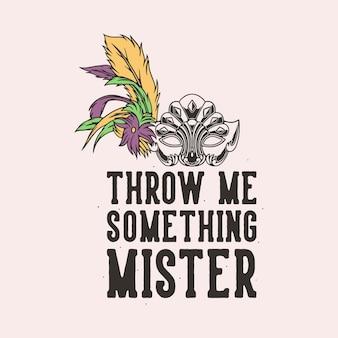 Vintage slogan typografia rzuć mi coś na projekt koszulki